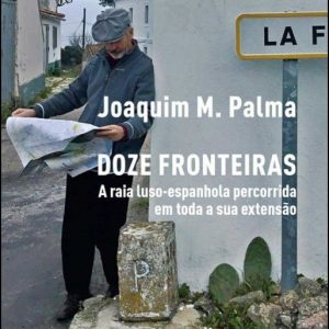 Doze Fronteiras — A raia luso-espanhola percorrida em toda a sua extensão