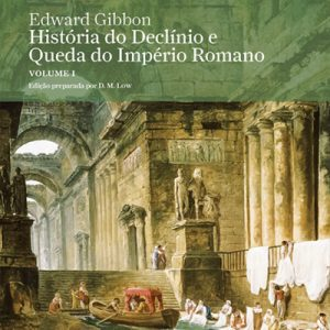 História do Declínio e Queda do Império Romano, Vol. I