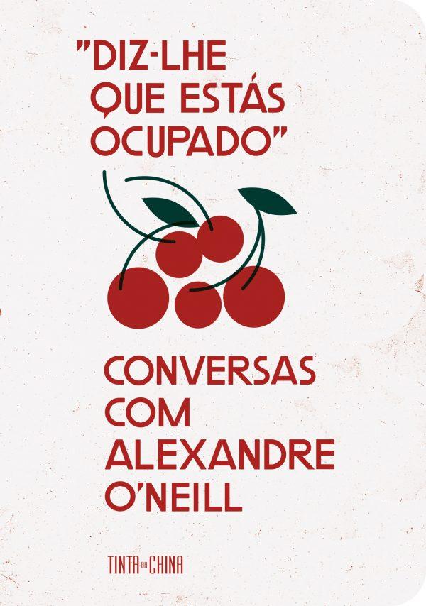 """LIVRO_""""Diz-lhe que Estás Ocupado"""" Conversas com Alexandre O'Neill"""
